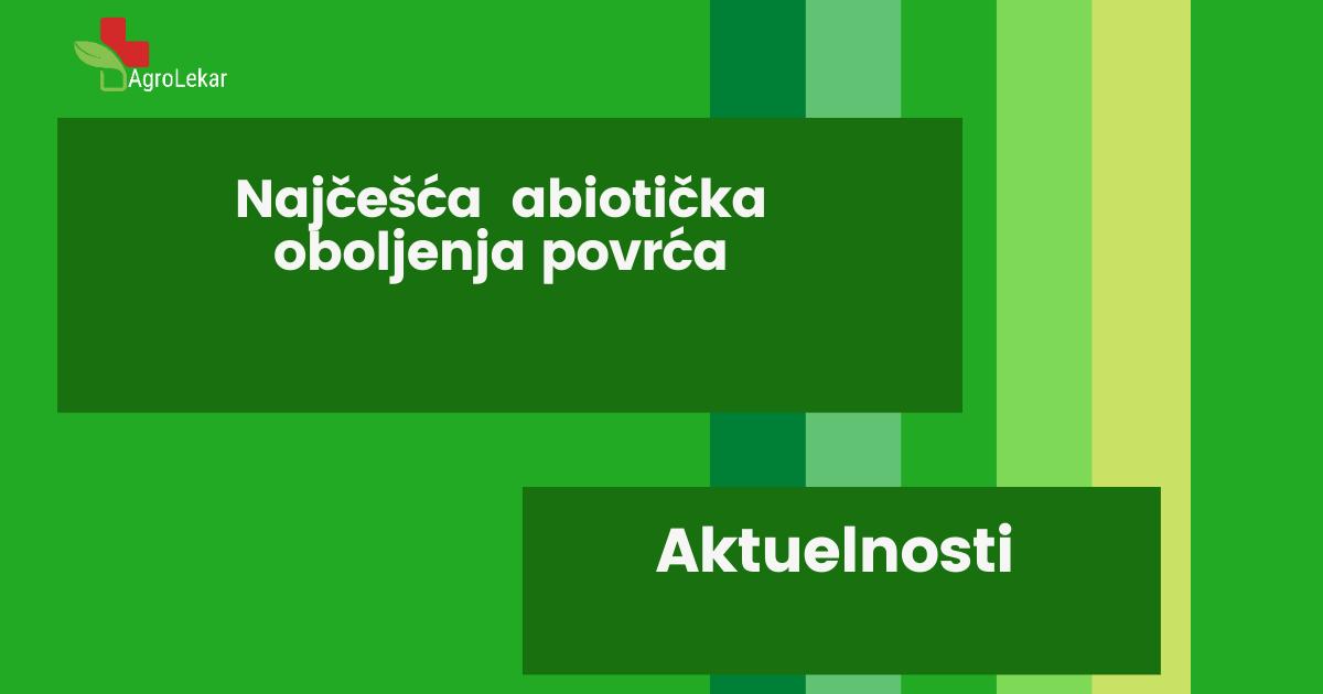Read more about the article NAJČEŠĆA ABIOTIČKA OBOLJENJA POVRĆA