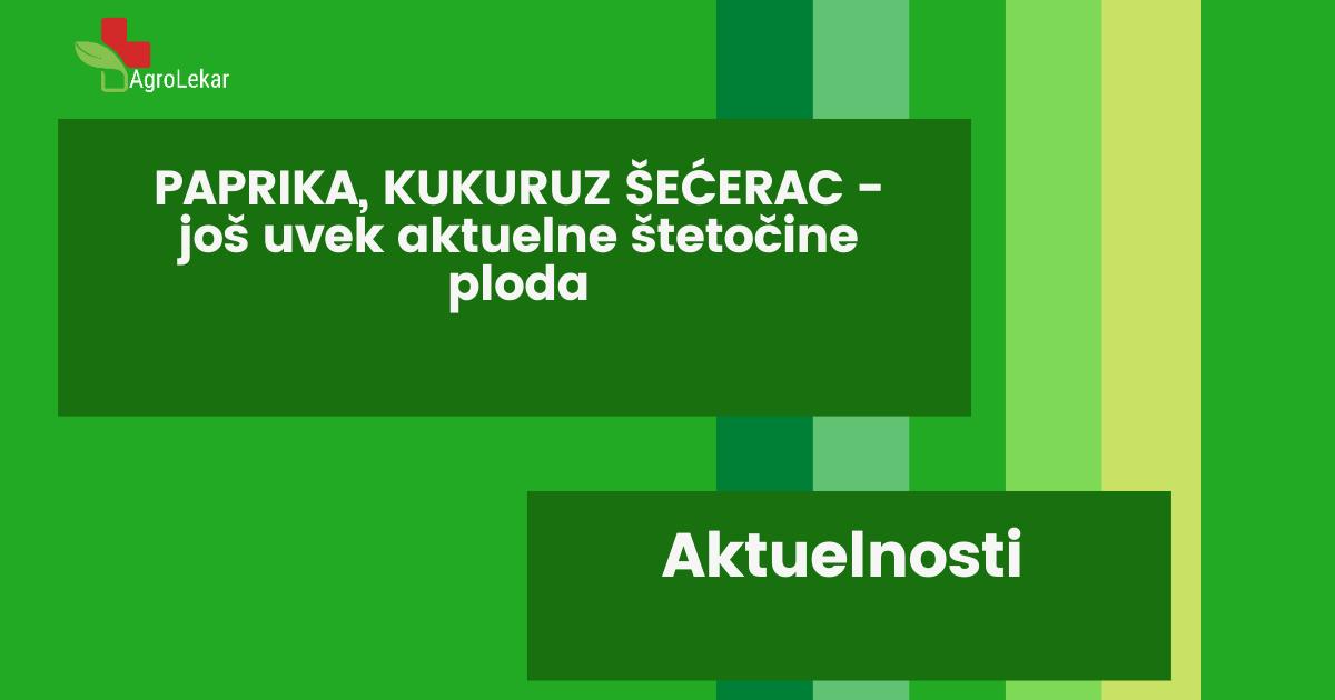Read more about the article PAPRIKA, KUKURUZ ŠEĆERAC- JOŠ UVEK AKTUELNE ŠTETOČINE PLODA
